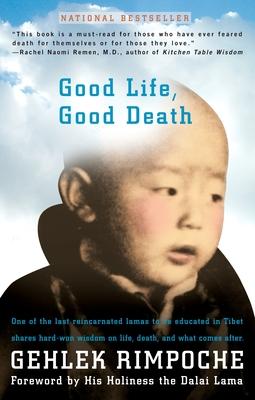 Good Life, Good Death - Rimpoche, Gelek, and Gehlek, Rimpoche Nawang, and Dalai Lama (Foreword by)