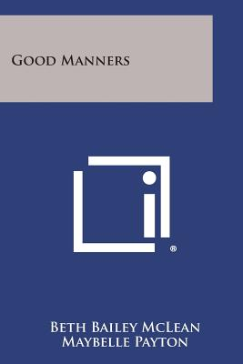 Good Manners - McLean, Beth Bailey, and Payton, Maybelle (Foreword by)