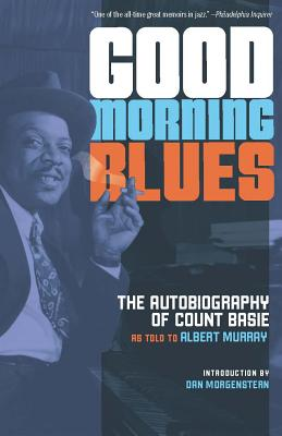 Good Morning Blues: The Autobiography of Count Basie - Basie, Count, and Murray, Albert, and Morgenstern, Dan