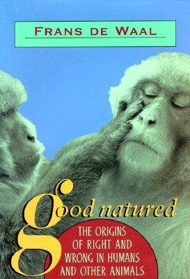 Good Natured: The Origins of Right and Wrong in Humans and Other Animals - de Waal, Frans B M, and Waal, F B M De
