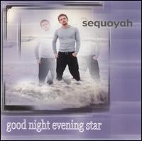 Good Night Evening Star - Sequoyah