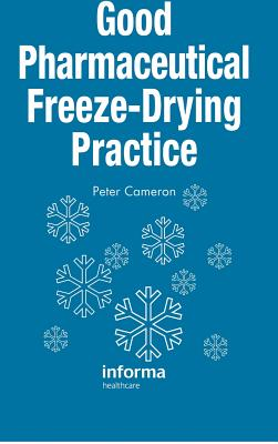 Good Pharmaceutical Freeze-Drying Practice - Cameron, Peter (Editor)