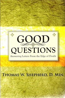 Good Questions: Answering Letters from the Edge of Doubt - Shepherd, Thomas W