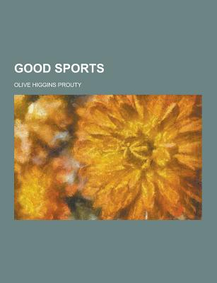 Good Sports - Prouty, Olive Higgins