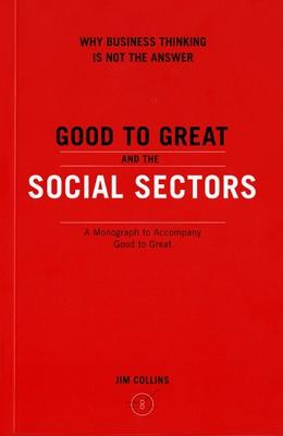 Good to Great and the Social Sectors - Collins, Jim