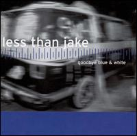 Goodbye Blue and White - Less Than Jake