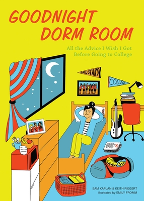 Goodnight Dorm Room: All the Advice I Wish I Got Before Going to College - Kaplan, Samuel, and Riegert, Keith