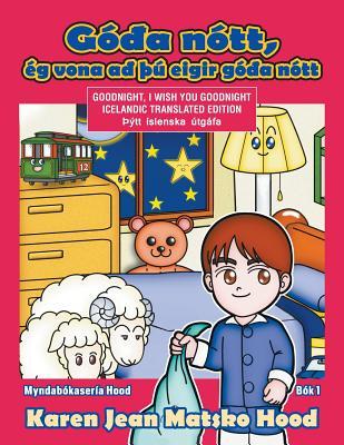 Goodnight, I Wish You Goodnight: Icelandic Translated Edition - Hood, Karen Jean Matsko