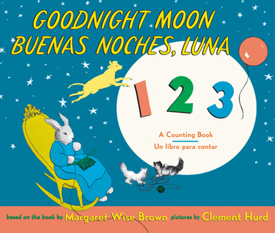 Goodnight Moon 123/Buenas Noches, Luna 123: Bilingual Spanish-English Children's Book - Brown, Margaret Wise, and Hurd, Clement (Illustrator)