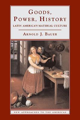 Goods, Power, History - Bauer, Arnold J