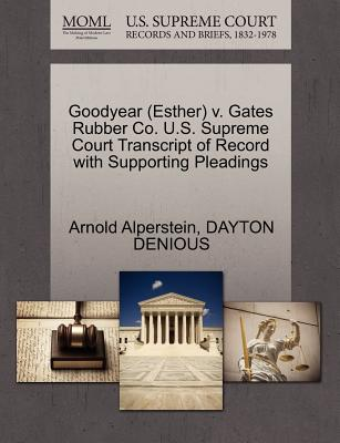 Goodyear (Esther) V. Gates Rubber Co. U.S. Supreme Court Transcript of Record with Supporting Pleadings - Alperstein, Arnold, and Denious, Dayton