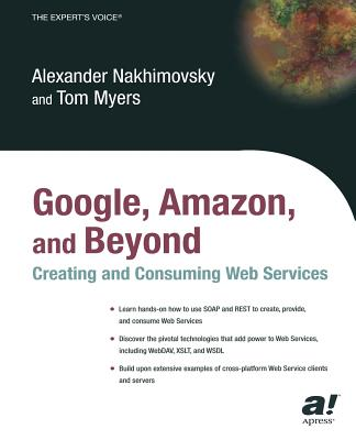 Google, Amazon, and Beyond: Creating and Consuming Web Services - Nakhimovsky, Alexander, and Myers, Tom