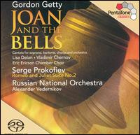 Gordon Getty: Joan and the Bells; Prokofiev: Romeo & Juliet Suite No. 2 - Lisa Delan (soprano); Vladimir Chernov (baritone); Eric Ericson Chamber Choir (choir, chorus); Russian National Orchestra;...