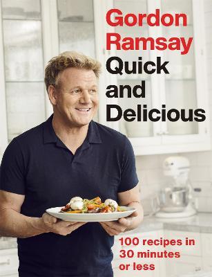 Gordon Ramsay Quick & Delicious: 100 recipes in 30 minutes or less - Ramsay, Gordon