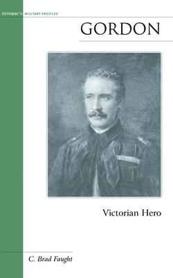 Gordon: Victorian Hero - Faught, C Brad