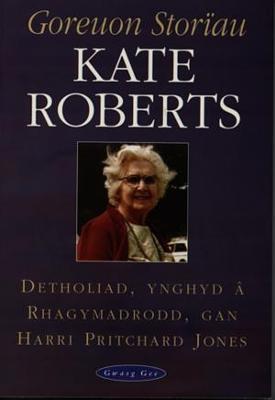 Goreuon storïau Kate Roberts - Roberts, Kate, and Jones, Harri Pritchard (Volume editor)