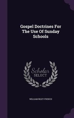 Gospel Doctrines for the Use of Sunday Schools - French, William Riley