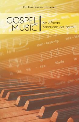 Gospel Music: An African American Art Form - Rucker-Hillsman, Joan