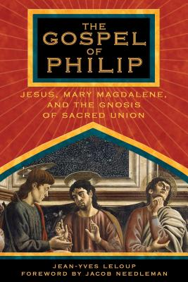 Gospel of Philip - LeLoup, Jean-Yves, and Needleman, Jacob (Foreword by)
