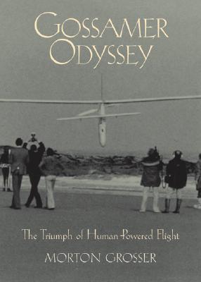 Gossamer Odyssey: The Triumph of Human-Powered Flight - Grosser, Morton