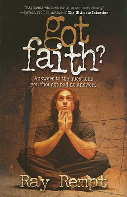 Got Faith?: Answers to the Questions You Thought Had No Answers - Rempt, Ray