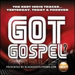 Got Gospel? The Best Indie Tracks... Yesterday, Today & Forever