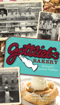Gottlieb's Bakery: Savannah's Sweetest Tradition - Gottlieb, Isser (Commentaries by)
