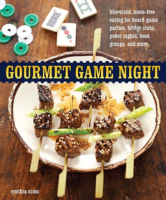 Gourmet Game Night: Bite-Sized, Mess-Free Eating for Board-Game Parties, Bridge Clubs, Poker Nights, Book Groups, and More - Nims, Cynthia