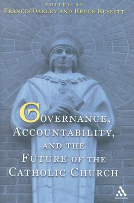 Governance, Accountability, and the Future of the Catholic Church - Oakley, Francis (Editor)