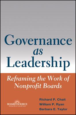 Governance as Leadership: Reframing the Work of Nonprofit Boards - Chait, Richard P, and Ryan, William P, and Taylor, Barbara E, PH.D.