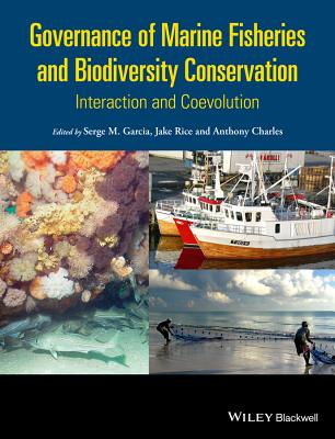 Governance of Marine Fisheries and Biodiversity Conservation: Interaction and Co-Evolution - Garcia, Serge M. (Editor), and Rice, Jake, Dr. (Editor), and Charles, Anthony (Editor)