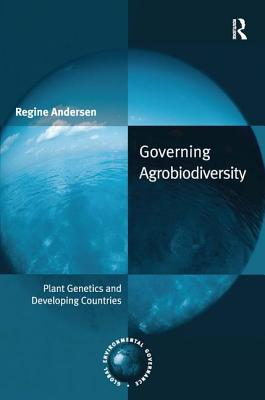 Governing Agrobiodiversity: Plant Genetics and Developing Countries - Andersen, Regine