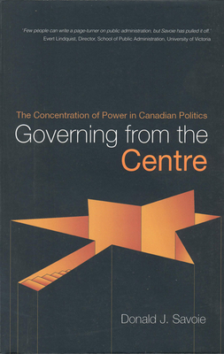 Governing from the Centre - Savoie, Donald J