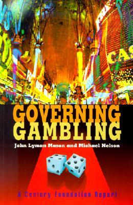 Governing Gambling - Mason, John Lyman, and Nelson, Michael, and Leone, Richard C, PH.D. (Foreword by)