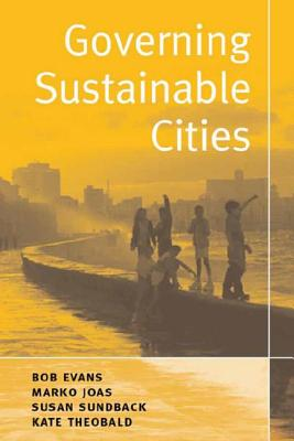 Governing Sustainable Cities - Evans, Bob, and Joas, Marko, and Sundback, Susan