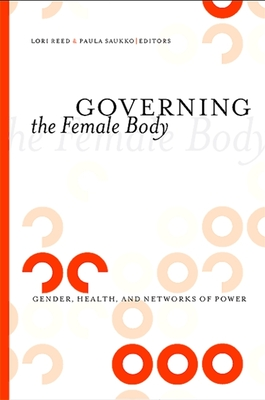 Governing the Female Body: Gender, Health, and Networks of Power - Reed, Lori (Editor)