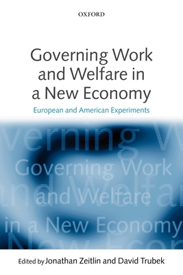 Governing Work and Welfare in a New Economy: European and American Experiments - Zeitlin, Jonathan (Editor), and Trubek, David (Editor)