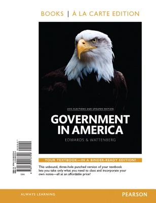 Government in America, 2014 Elections and Updates Edition, Book a la Carte Edition - Edwards, George C, and Wattenberg, Martin P, and Lineberry, Robert L