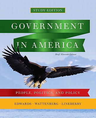 Government in America: People, Politics, and Policy - Edwards, George C, III, and Wattenberg, Martin P, and Lineberry, Robert L