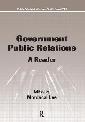 Government Public Relations: A Reader - Lee, Mordecai