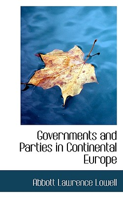 Governments and Parties in Continental Europe - Lowell, Abbott Lawrence