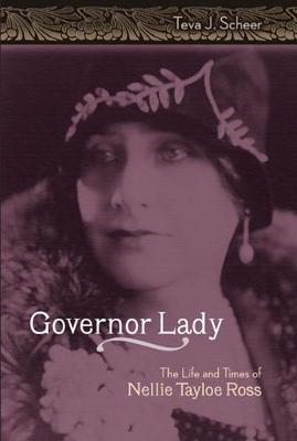 Governor Lady: The Life and Times of Nellie Tayloe Ross - Scheer, Teva J