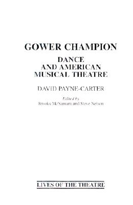 Gower Champion: Dance and American Musical Theatre - Payne-Carter, David (Editor), and McNamara, Brooks, Mr. (Editor), and Nelson, Steve (Editor)