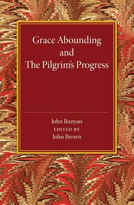 Grace Abounding and the Pilgrim's Progress - Brown, John (Editor)