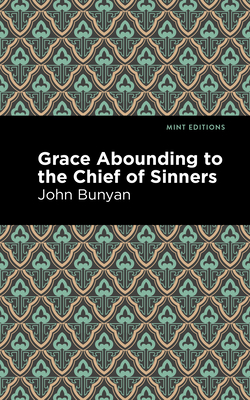 Grace Abounding to the Chief of Sinners - Bunyan, John, and Editions, Mint (Contributions by)