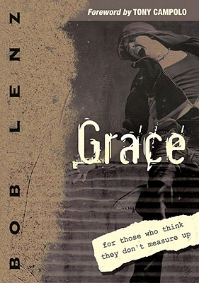 Grace: For Those Who Think They Don't Measure Up - Lenz, Bob, and Campolo, Tony (Foreword by)