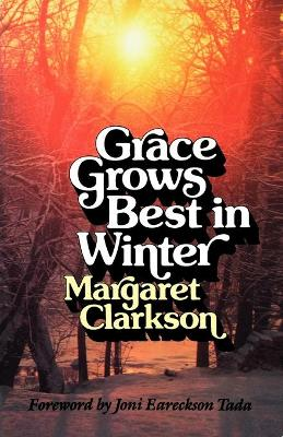 Grace Grows Best in Winter - Clarkson, Edith Margaret, and Clarkson, Margaret, and Eareckson-Tada, Joni (Foreword by)