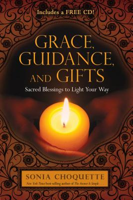 Grace, Guidance, and Gifts: Sacred Blessings to Light Your Way - Choquette, Sonia
