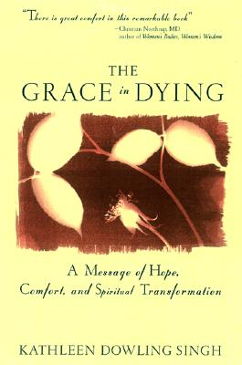 Grace in Dying: A Message of Hope, Comfort and Spiritual Transformation - Singh, Kathleen D