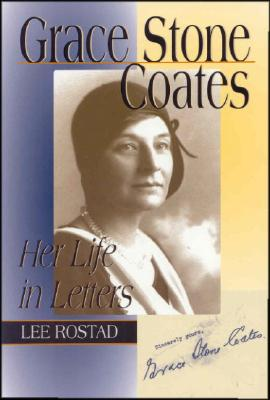Grace Stone Coates: Her Life in Letters - Rostad, Lee